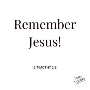Remember Jesus!
